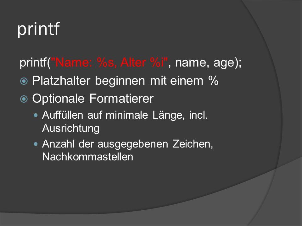 printf printf( Name: %s, Alter %i , name, age);  Platzhalter beginnen mit einem %  Optionale Formatierer Auffüllen auf minimale Länge, incl.