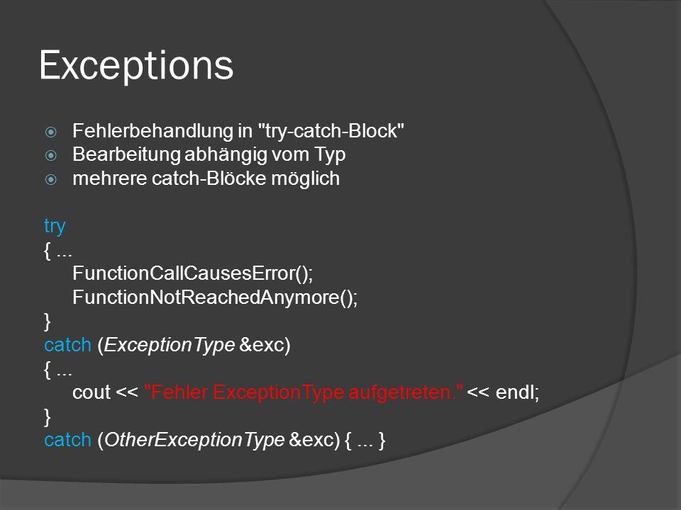 Exceptions  Fehlerbehandlung in try-catch-Block  Bearbeitung abhängig vom Typ  mehrere catch-Blöcke möglich try {...