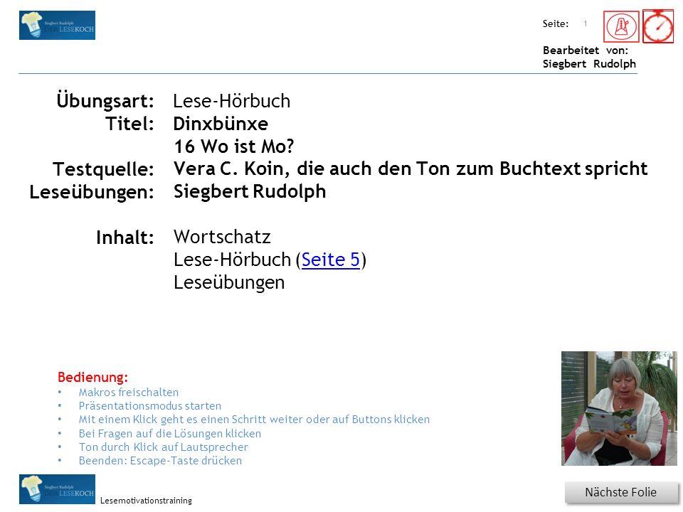 Übungsart: Seite: Bearbeitet von: Siegbert Rudolph Lesemotivationstraining Titel: Quelle: Nächste Folie 1 Übungsart: Titel: Testquelle: Leseübungen: Inhalt: Lese-Hörbuch Dinxbünxe 16 Wo ist Mo.