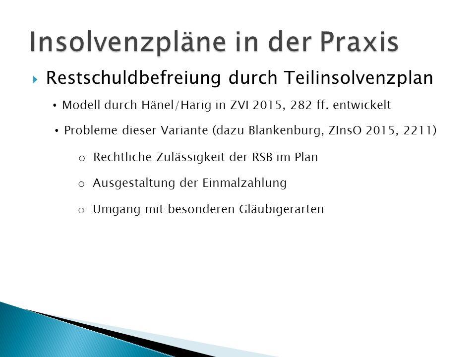  Restschuldbefreiung durch Teilinsolvenzplan Modell durch Hänel/Harig in ZVI 2015, 282 ff.