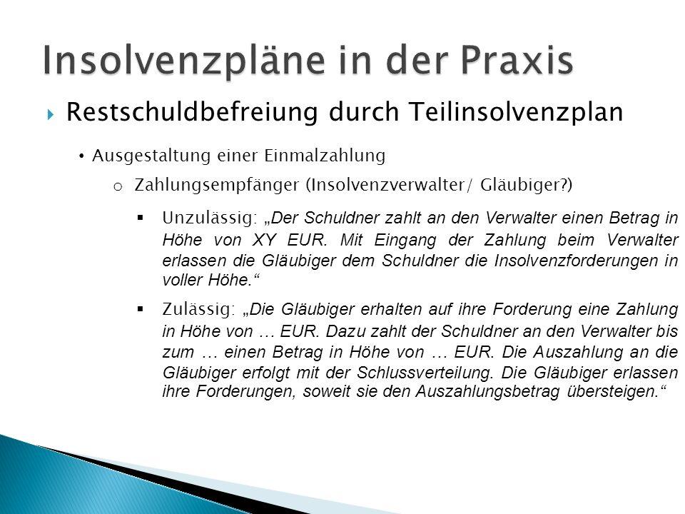 """ Restschuldbefreiung durch Teilinsolvenzplan Ausgestaltung einer Einmalzahlung o Zahlungsempfänger (Insolvenzverwalter/ Gläubiger )  Unzulässig: """" Der Schuldner zahlt an den Verwalter einen Betrag in Höhe von XY EUR."""