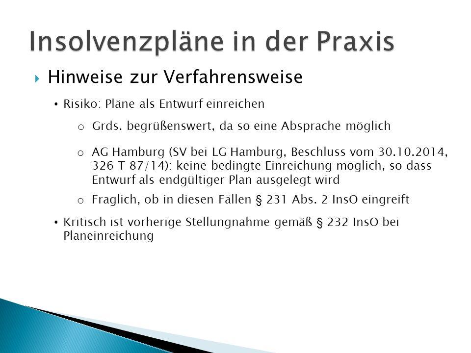  Hinweise zur Verfahrensweise Risiko: Pläne als Entwurf einreichen Kritisch ist vorherige Stellungnahme gemäß § 232 InsO bei Planeinreichung o Grds.