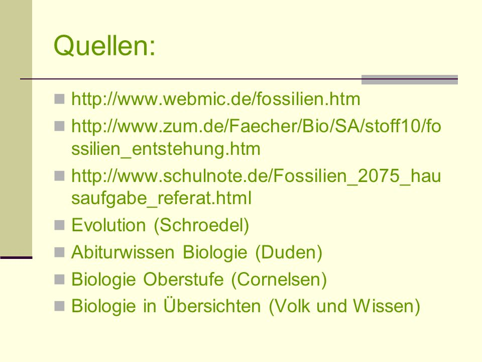 Quellen: http://www.webmic.de/fossilien.htm http://www.zum.de/Faecher/Bio/SA/stoff10/fo ssilien_entstehung.htm http://www.schulnote.de/Fossilien_2075_