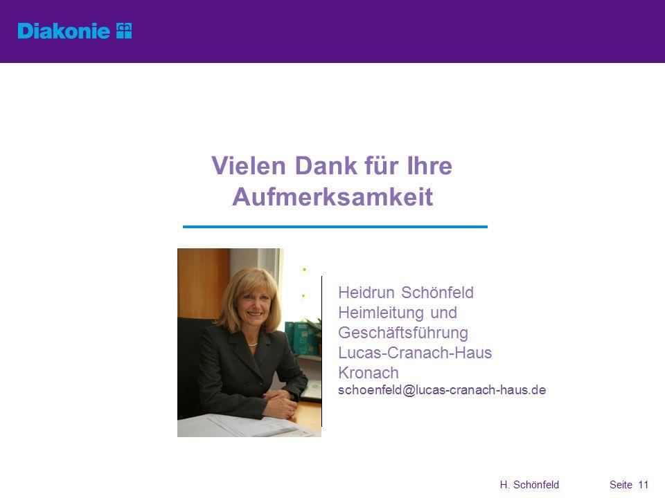 H. SchönfeldSeite 11 Vielen Dank für Ihre Aufmerksamkeit Heidrun Schönfeld Heimleitung und Geschäftsführung Lucas-Cranach-Haus Kronach schoenfeld@luca