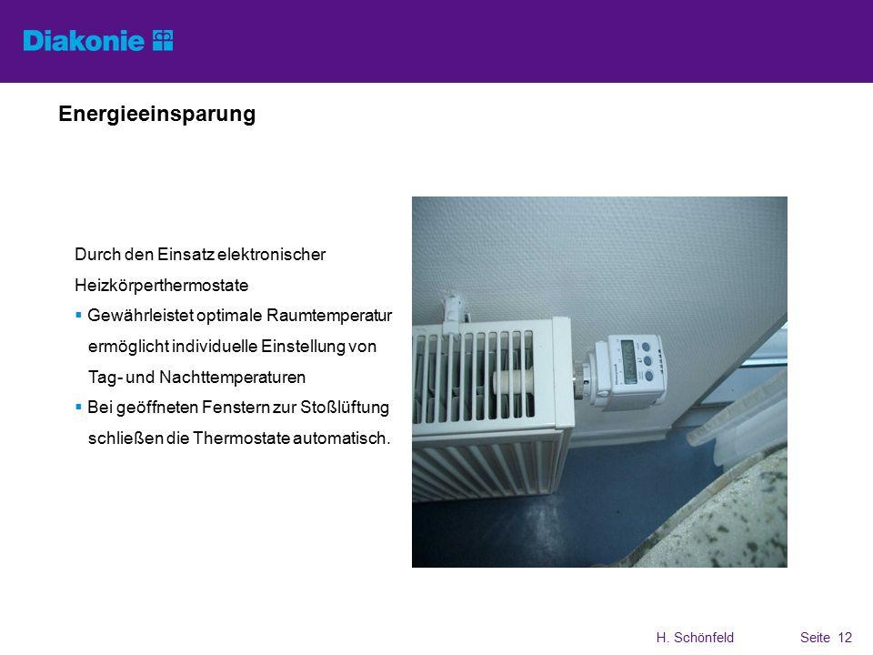 H. SchönfeldSeite 12 Energieeinsparung Durch den Einsatz elektronischer Heizkörperthermostate  Gewährleistet optimale Raumtemperatur ermöglicht indiv