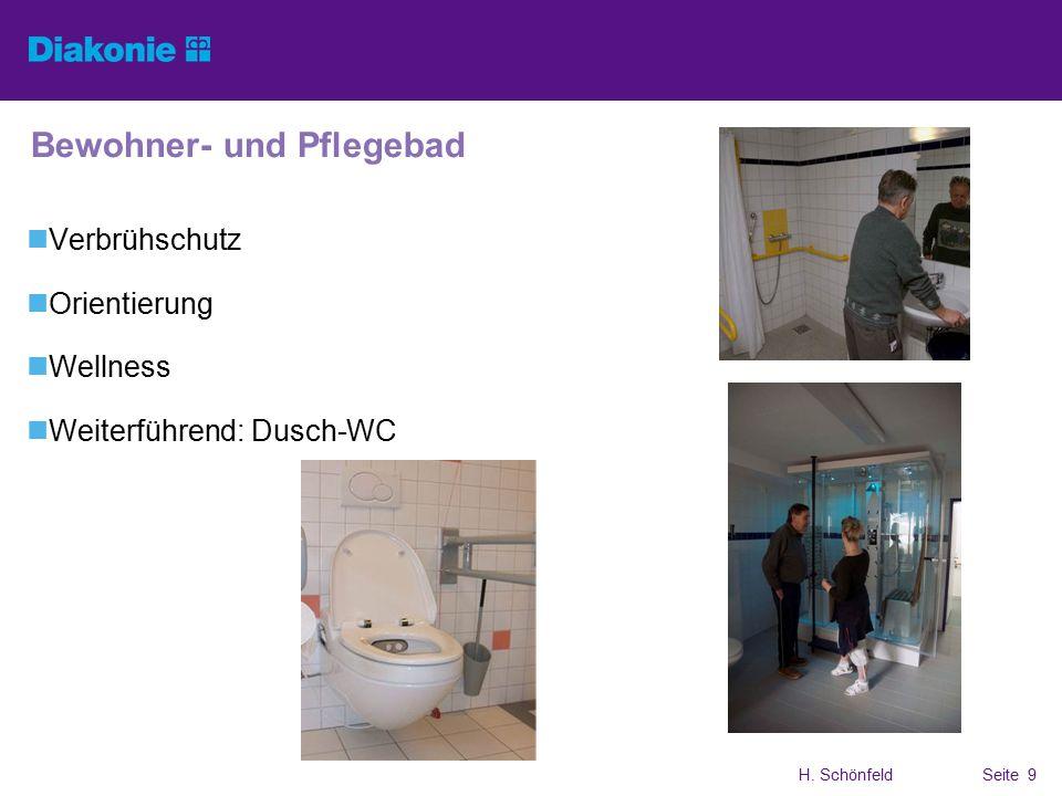 H. SchönfeldSeite 9 Bewohner- und Pflegebad Verbrühschutz Orientierung Wellness Weiterführend: Dusch-WC