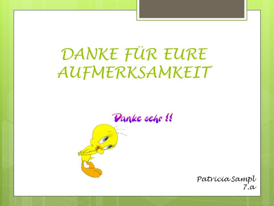 DANKE FÜR EURE AUFMERKSAMKEIT Patricia Sampl 7.a