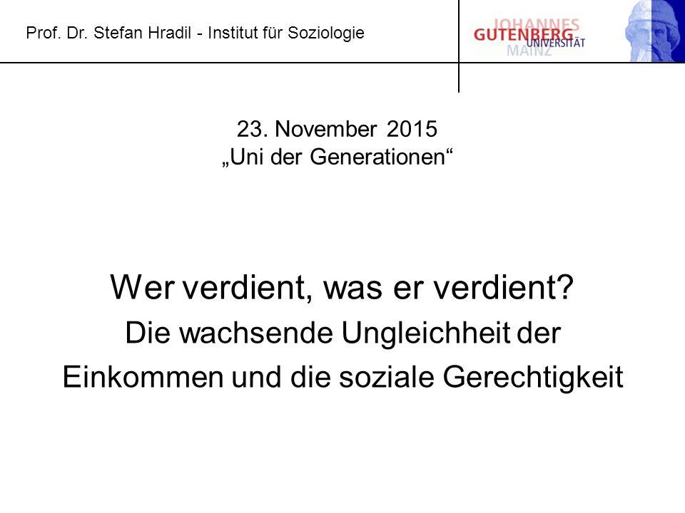 """Prof. Dr. Stefan Hradil - Institut für Soziologie 23. November 2015 """"Uni der Generationen"""" Wer verdient, was er verdient? Die wachsende Ungleichheit d"""
