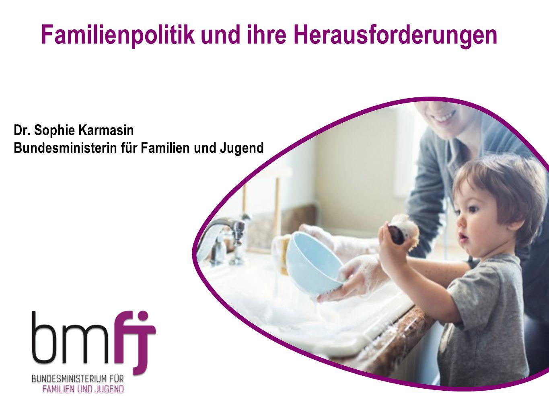 Familienpolitik und ihre Herausforderungen Dr. Sophie Karmasin Bundesministerin für Familien und Jugend