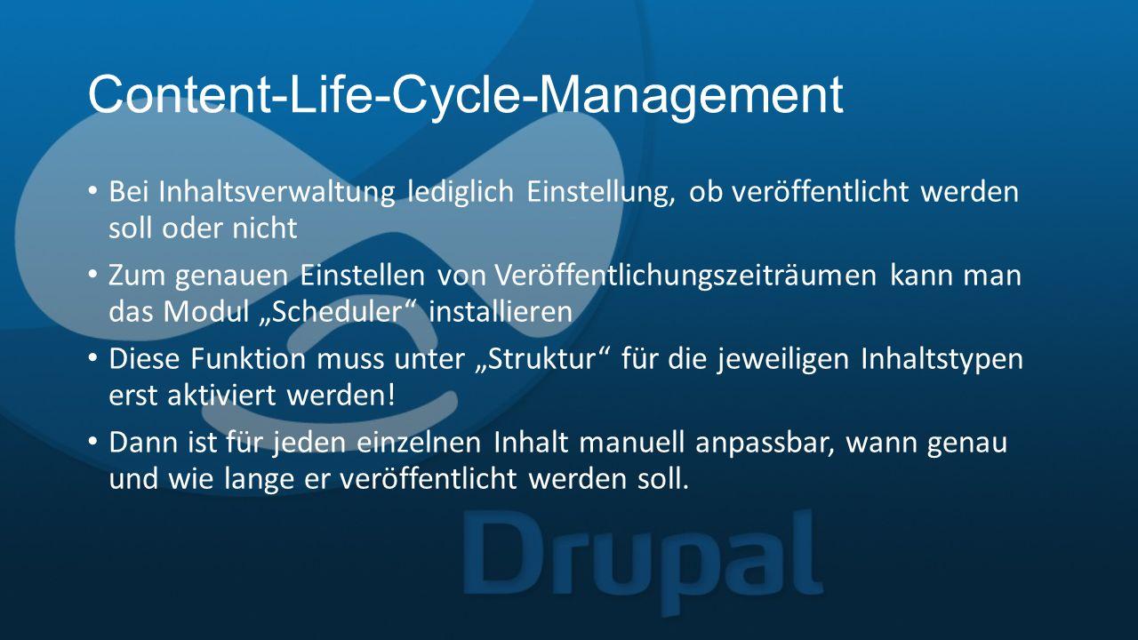 """Content-Life-Cycle-Management Bei Inhaltsverwaltung lediglich Einstellung, ob veröffentlicht werden soll oder nicht Zum genauen Einstellen von Veröffentlichungszeiträumen kann man das Modul """"Scheduler installieren Diese Funktion muss unter """"Struktur für die jeweiligen Inhaltstypen erst aktiviert werden."""