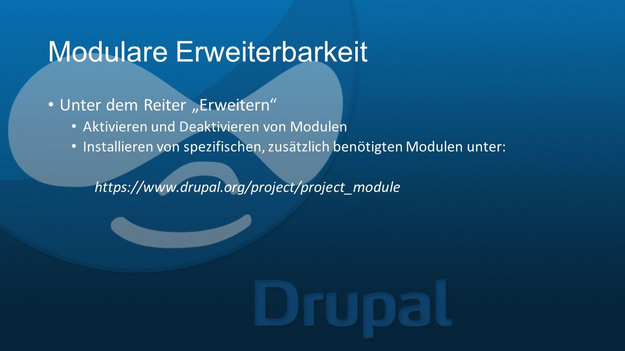 """Modulare Erweiterbarkeit Unter dem Reiter """"Erweitern Aktivieren und Deaktivieren von Modulen Installieren von spezifischen, zusätzlich benötigten Modulen unter: https://www.drupal.org/project/project_module"""