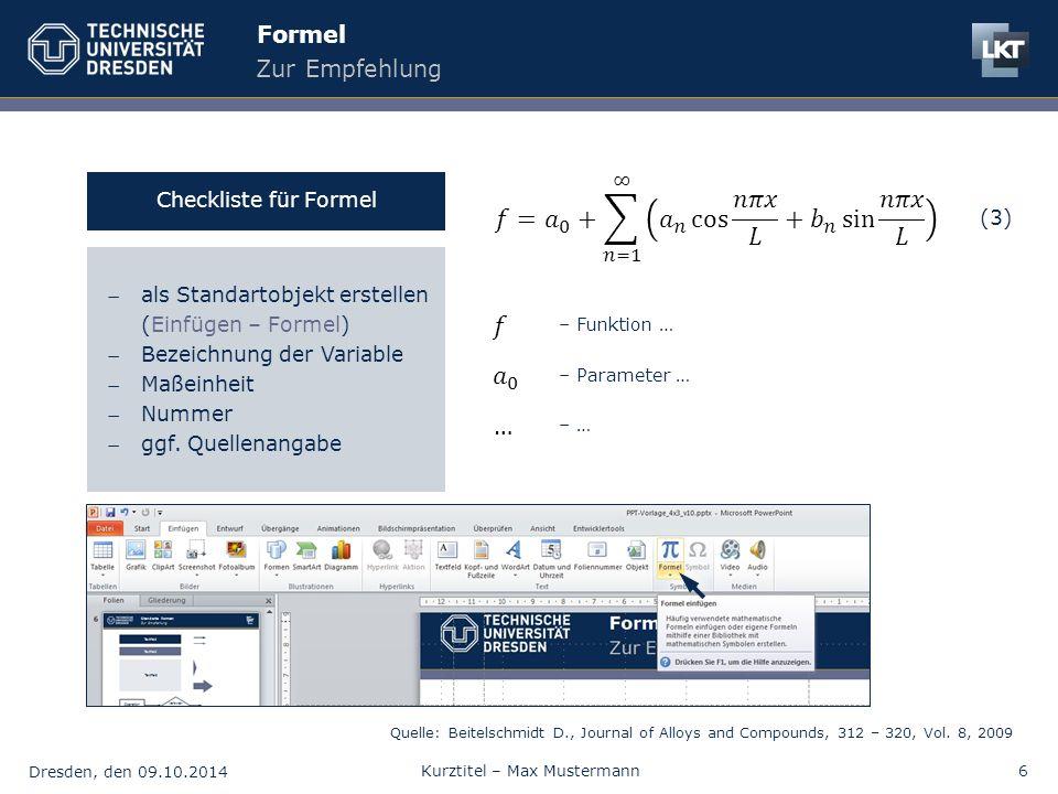 Dresden, den 09.10.2014 Kurztitel – Max Mustermann6 Formel Zur Empfehlung als Standartobjekt erstellen (Einfügen – Formel) Bezeichnung der Variable Maßeinheit Nummer ggf.