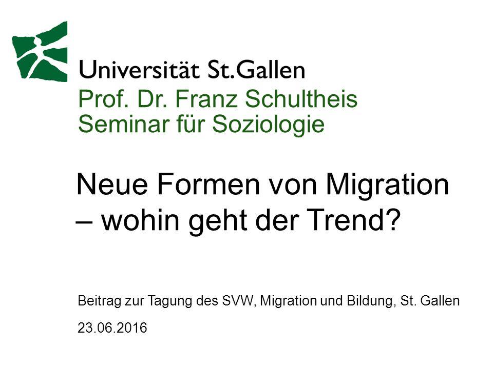 Prof. Dr. Franz Schultheis Seminar für Soziologie Neue Formen von Migration – wohin geht der Trend? 23.06.2016 Beitrag zur Tagung des SVW, Migration u