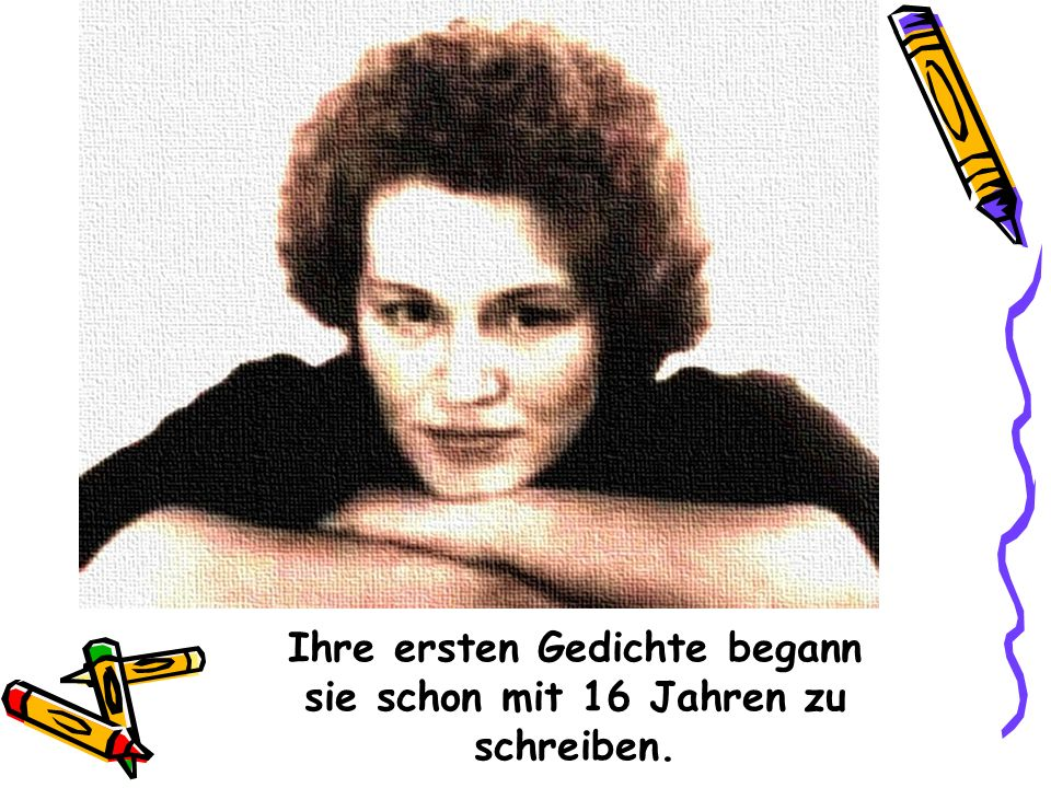 Ihre ersten Gedichte begann sie schon mit 16 Jahren zu schreiben.