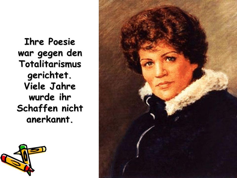 Ihre Poesie war gegen den Totalitarismus gerichtet. Viele Jahre wurde ihr Schaffen nicht anerkannt.
