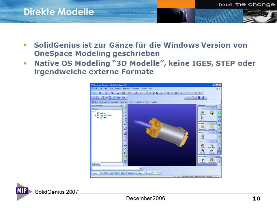 SolidGenius 2007 10 December 2006 Direkte Modelle  SolidGenius ist zur Gänze für die Windows Version von OneSpace Modeling geschrieben  Native OS Modeling 3D Modelle , keine IGES, STEP oder irgendwelche externe Formate