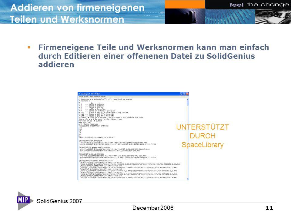 SolidGenius 2007 11 December 2006 Addieren von firmeneigenen Teilen und Werksnormen  Firmeneigene Teile und Werksnormen kann man einfach durch Editieren einer offenenen Datei zu SolidGenius addieren UNTERSTÜTZT DURCH SpaceLibrary