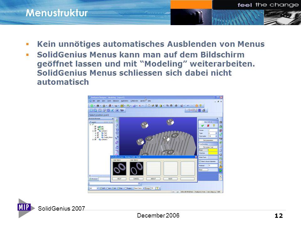 SolidGenius 2007 12 December 2006 Menustruktur  Kein unnötiges automatisches Ausblenden von Menus  SolidGenius Menus kann man auf dem Bildschirm geö