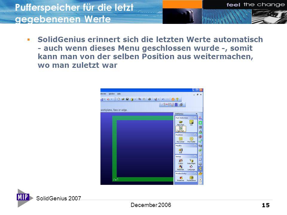 SolidGenius 2007 15 December 2006 Pufferspeicher für die letzt gegebenenen Werte  SolidGenius erinnert sich die letzten Werte automatisch - auch wenn dieses Menu geschlossen wurde -, somit kann man von der selben Position aus weitermachen, wo man zuletzt war
