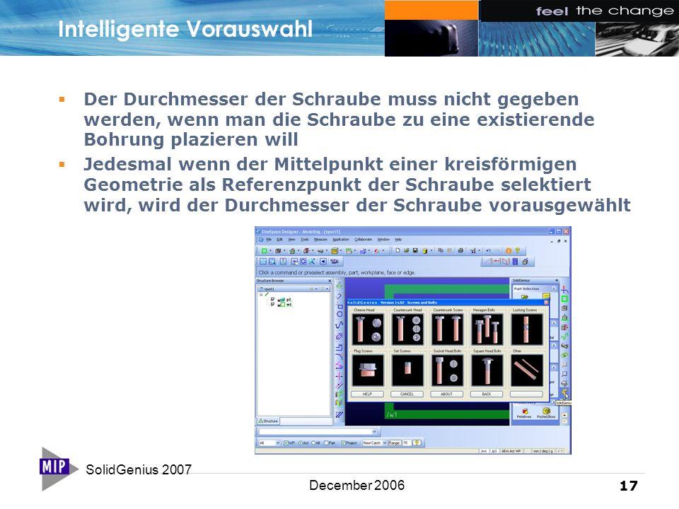 SolidGenius 2007 17 December 2006 Intelligente Vorauswahl  Der Durchmesser der Schraube muss nicht gegeben werden, wenn man die Schraube zu eine exis