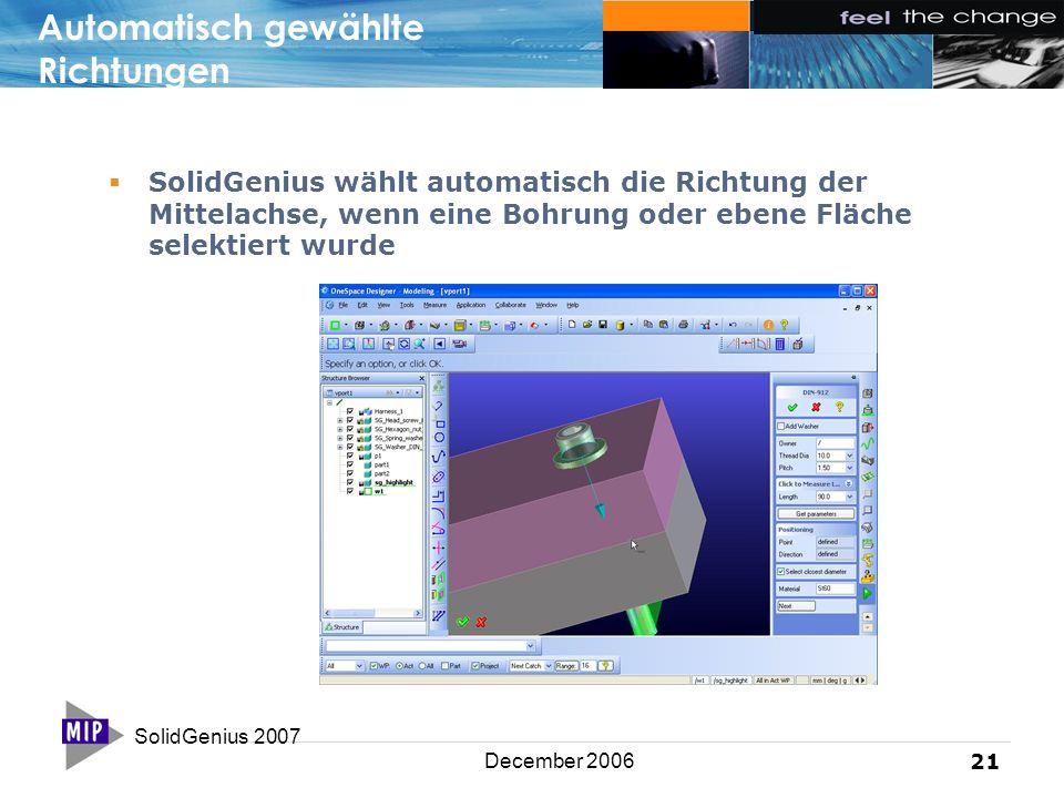 SolidGenius 2007 21 December 2006 Automatisch gewählte Richtungen  SolidGenius wählt automatisch die Richtung der Mittelachse, wenn eine Bohrung oder ebene Fläche selektiert wurde