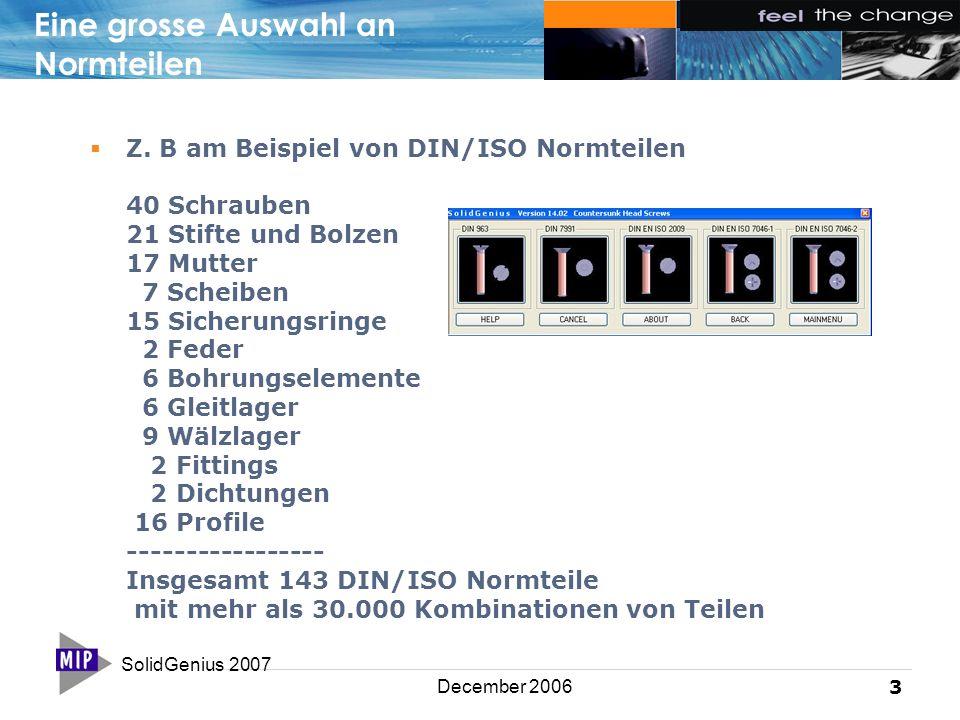 SolidGenius 2007 3 December 2006 Eine grosse Auswahl an Normteilen  Z. B am Beispiel von DIN/ISO Normteilen 40 Schrauben 21 Stifte und Bolzen 17 Mutt