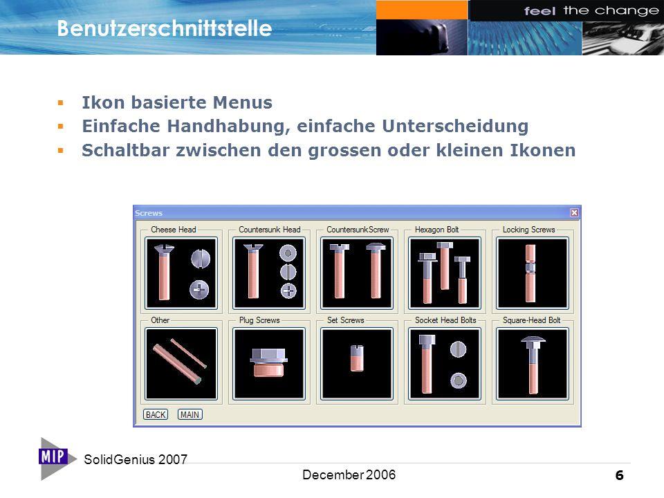 SolidGenius 2007 6 December 2006 Benutzerschnittstelle  Ikon basierte Menus  Einfache Handhabung, einfache Unterscheidung  Schaltbar zwischen den grossen oder kleinen Ikonen