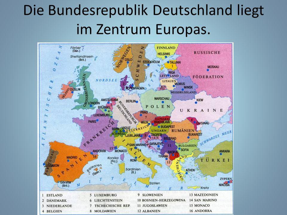 Die Bundesrepublik Deutschland liegt im Zentrum Europas.
