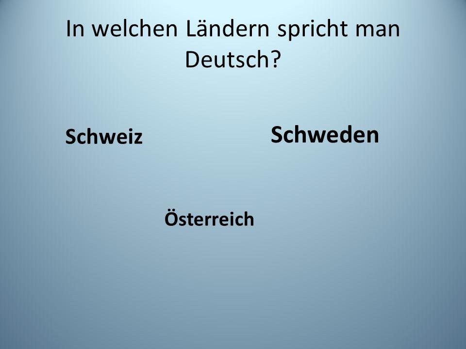 In welchen Ländern spricht man Deutsch? Österreich Schweiz Schweden