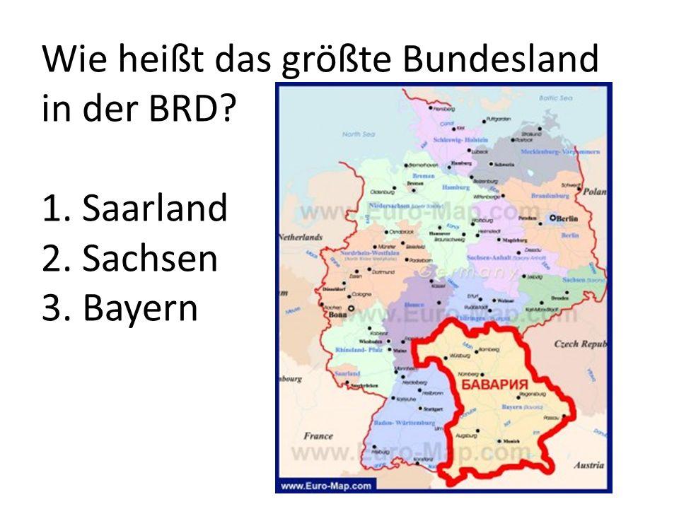 Wie heißt das größte Bundesland in der BRD? 1. Saarland 2. Sachsen 3. Bayern