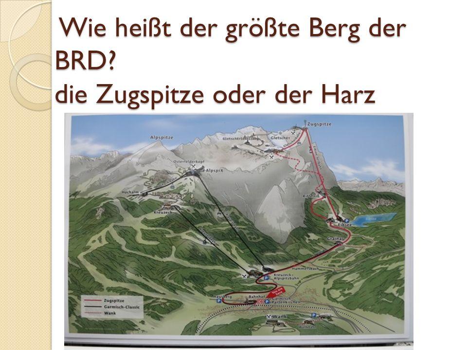 Wie heißt der größte Berg der BRD? die Zugspitze oder der Harz Wie heißt der größte Berg der BRD? die Zugspitze oder der Harz
