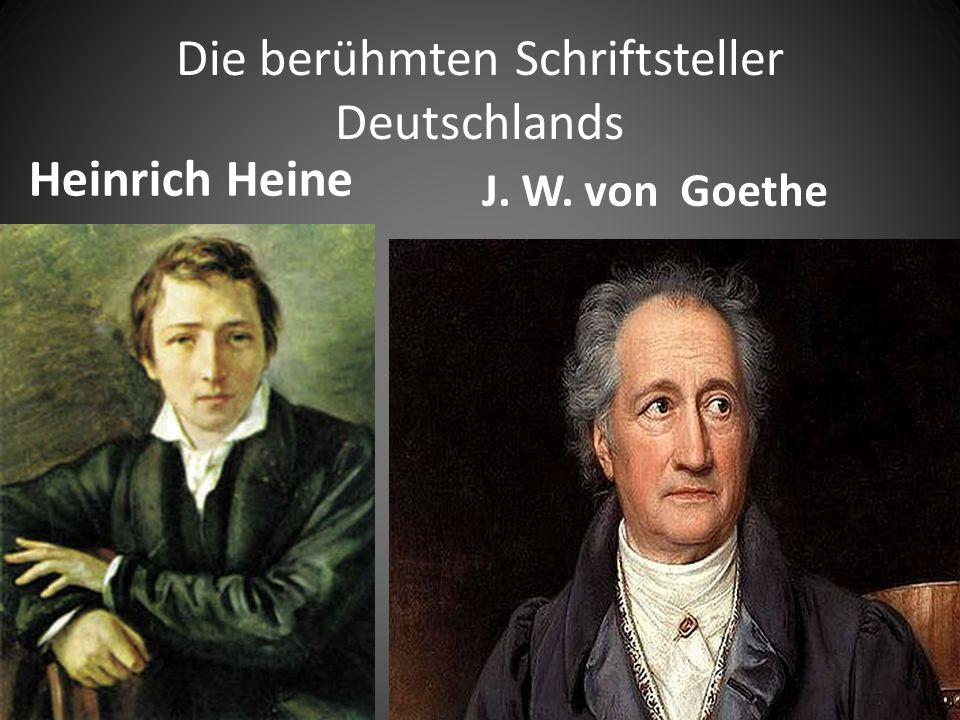 Die berühmten Schriftsteller Deutschlands J. W. von Goethe Heinrich Heine