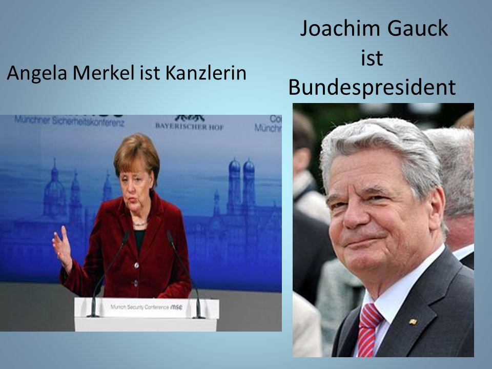Angela Merkel ist Kanzlerin Joachim Gauck ist Bundespresident