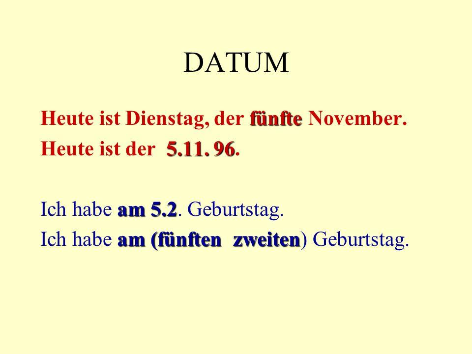 DATUM fünfte Heute ist Dienstag, der fünfte November.