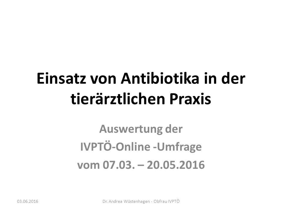 Einsatz von Antibiotika in der tierärztlichen Praxis Auswertung der IVPTÖ-Online -Umfrage vom 07.03.