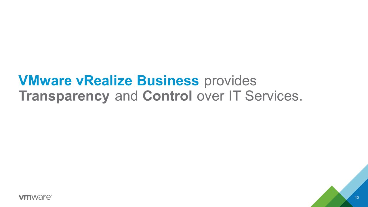 VMware vRealize Business provides Transparency and Control over IT Services. 10