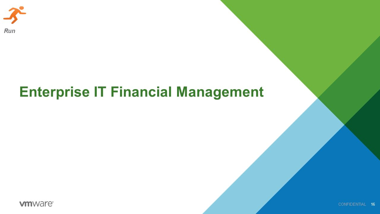Enterprise IT Financial Management CONFIDENTIAL16 Run