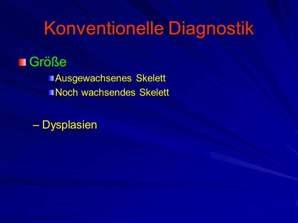 Konventionelle Diagnostik Größe Ausgewachsenes Skelett Noch wachsendes Skelett –Dysplasien