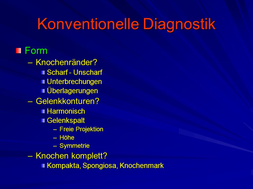 Konventionelle Diagnostik Form –Knochenränder.