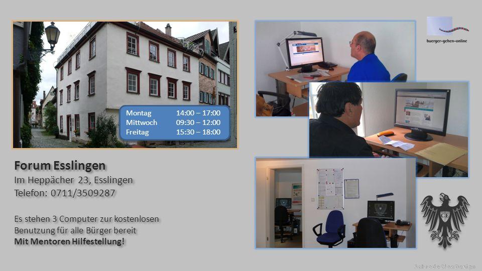 Forum Esslingen Im Heppächer 23, Esslingen Telefon: 0711/3509287 Es stehen 3 Computer zur kostenlosen Benutzung für alle Bürger bereit Mit Mentoren Hilfestellung.