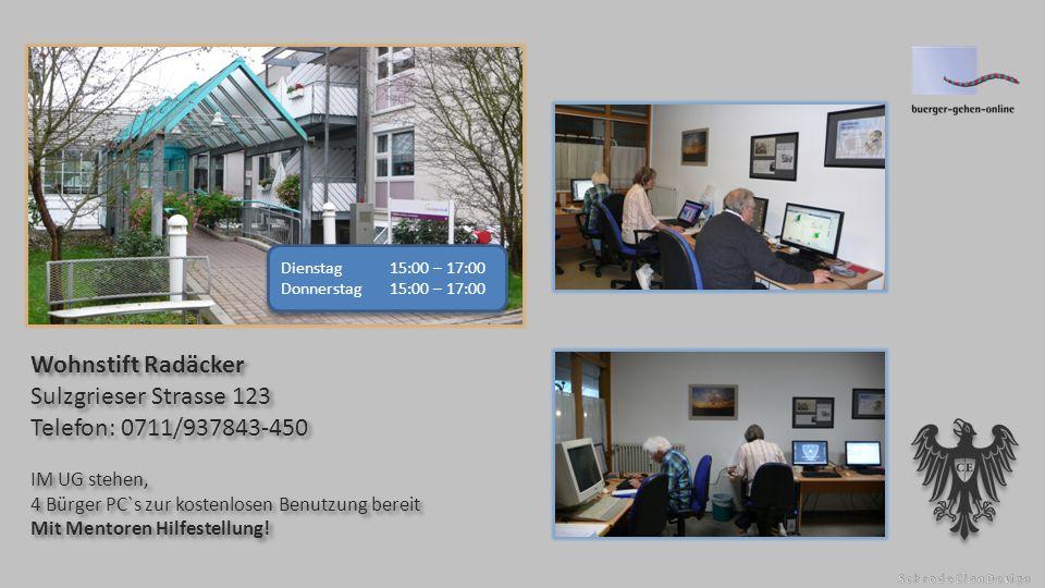 Wohnstift Radäcker Sulzgrieser Strasse 123 Telefon: 0711/937843-450 IM UG stehen, 4 Bürger PC`s zur kostenlosen Benutzung bereit Mit Mentoren Hilfestellung.