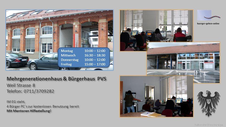 Mehrgenerationenhaus & Bürgerhaus PVS Weil Strasse 8 Telefon: 0711/3709282 IM EG steht, 4 Bürger PC`s zur kostenlosen Benutzung bereit Mit Mentoren Hilfestellung.
