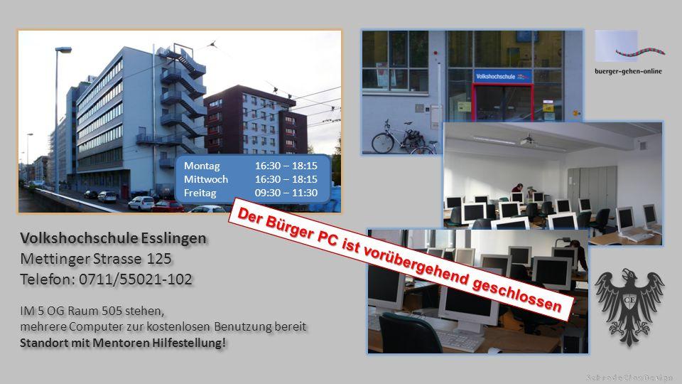 Volkshochschule Esslingen Mettinger Strasse 125 Telefon: 0711/55021-102 IM 5 OG Raum 505 stehen, mehrere Computer zur kostenlosen Benutzung bereit Standort mit Mentoren Hilfestellung.