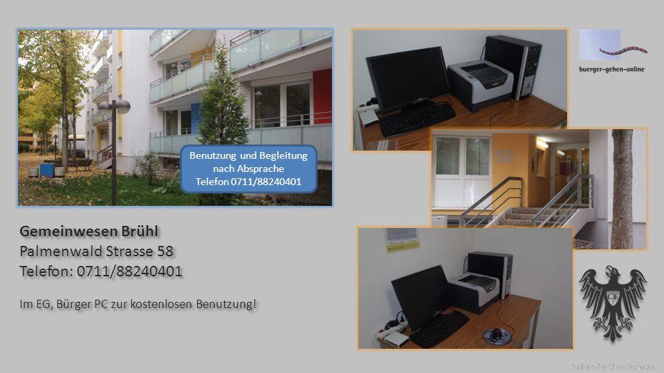 Gemeinwesen Brühl Palmenwald Strasse 58 Telefon: 0711/88240401 Im EG, Bürger PC zur kostenlosen Benutzung.
