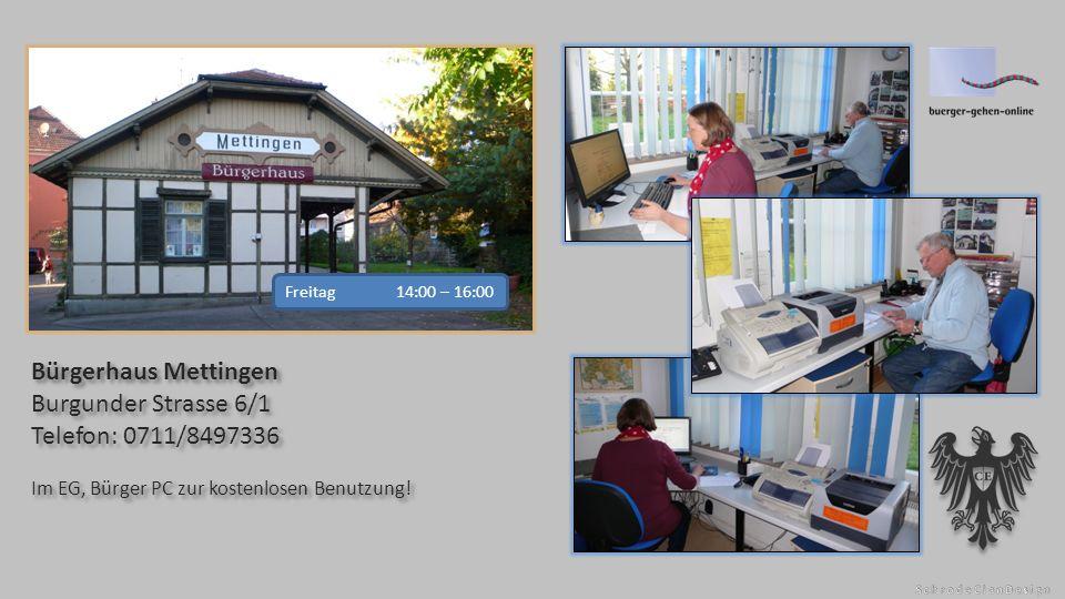 Bürgerhaus Mettingen Burgunder Strasse 6/1 Telefon: 0711/8497336 Im EG, Bürger PC zur kostenlosen Benutzung.