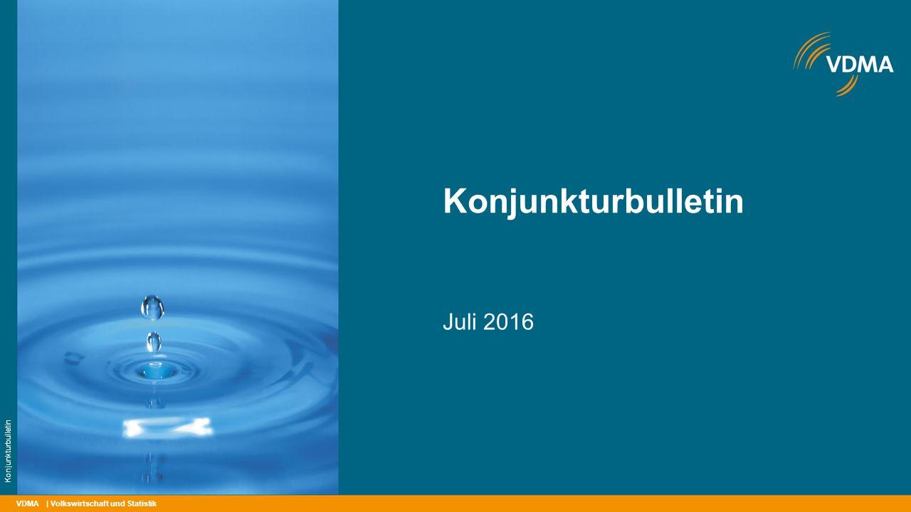 VDMA Konjunkturbulletin Juli 2016 | Volkswirtschaft und Statistik Konjunkturbulletin