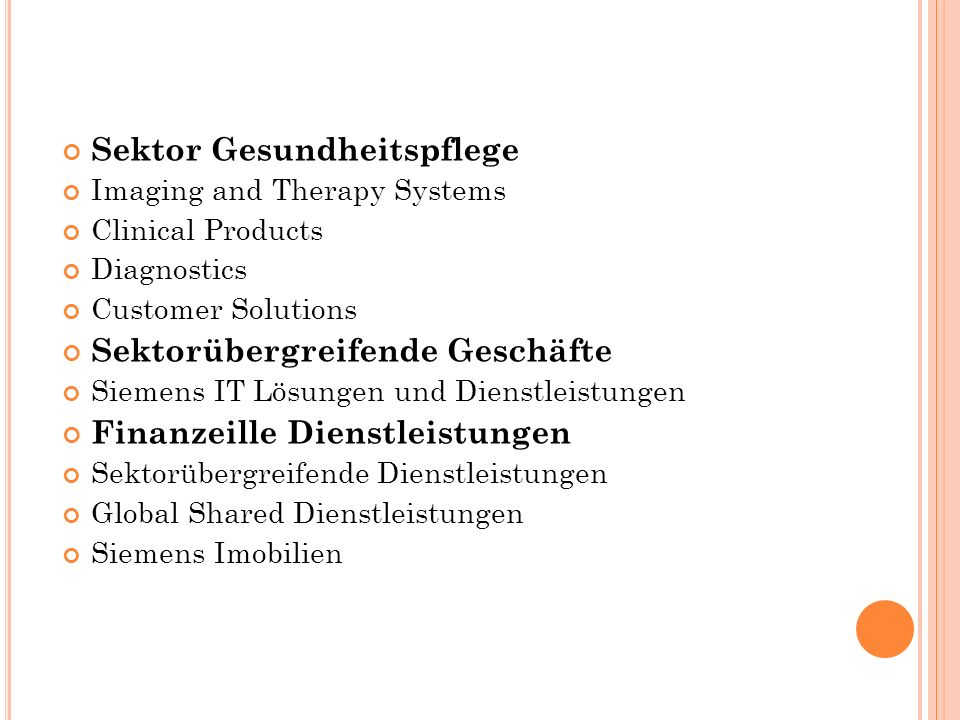 Sektor Gesundheitspflege Imaging and Therapy Systems Clinical Products Diagnostics Customer Solutions Sektorübergreifende Geschäfte Siemens IT Lösungen und Dienstleistungen Finanzeille Dienstleistungen Sektorübergreifende Dienstleistungen Global Shared Dienstleistungen Siemens Imobilien