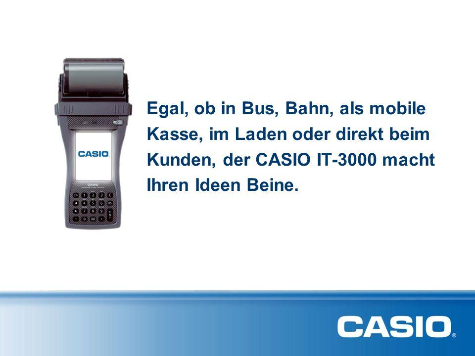 Perfekt für Ihre Anforderungen Die Einsatzvielfalt Egal, ob in Bus, Bahn, als mobile Kasse, im Laden oder direkt beim Kunden, der CASIO IT-3000 macht Ihren Ideen Beine.