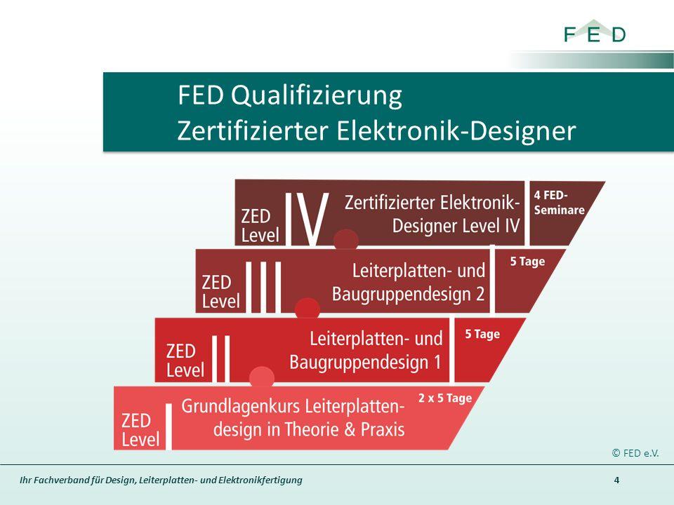 Ihr Fachverband für Design, Leiterplatten- und Elektronikfertigung 4 © FED e.V. FED Qualifizierung Zertifizierter Elektronik-Designer
