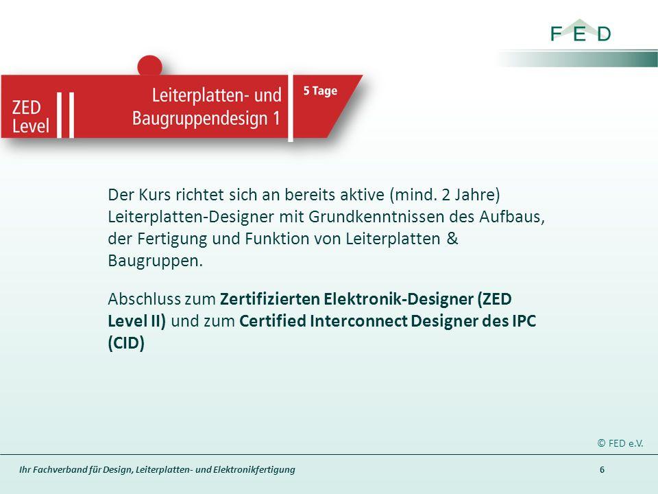 Ihr Fachverband für Design, Leiterplatten- und Elektronikfertigung 6 Der Kurs richtet sich an bereits aktive (mind.